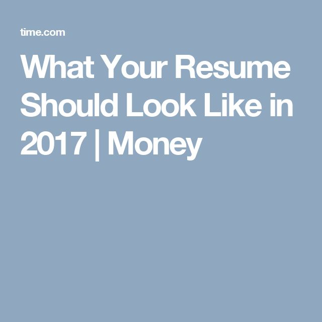 What Your Resume Should Look Like in 2017 - what a resume should look resume