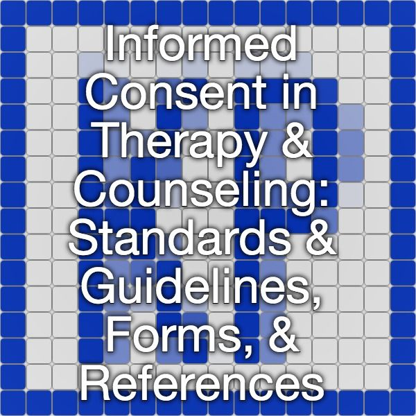 Informed Consent in Therapy & Counseling: Standards & Guidelines, Forms, & References