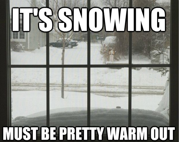 Life in Wisconsin.  For those of you who don't understand this, it can't snow below a certain temperature...