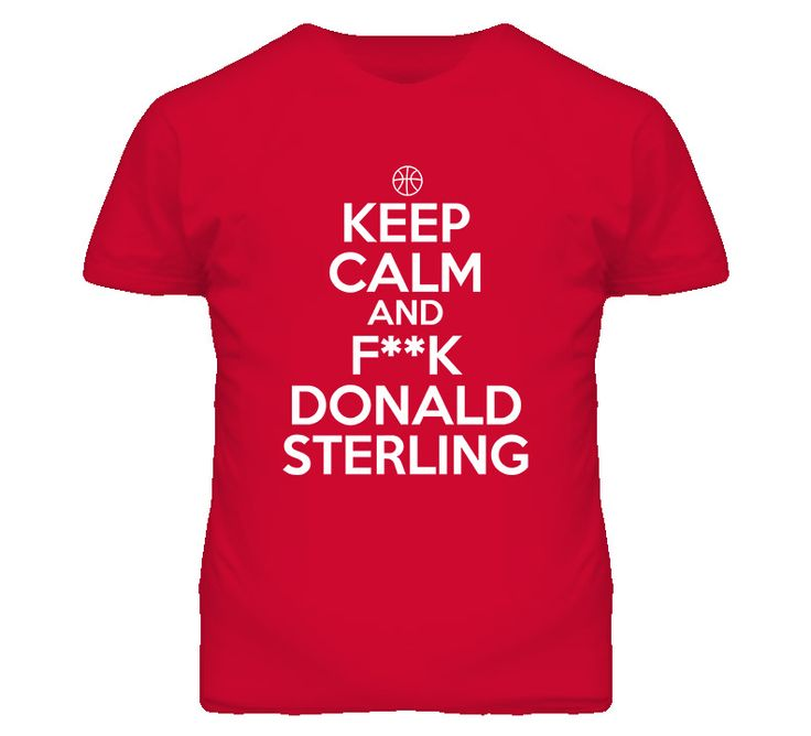 Keep Calm And FcK Donald Sterling T Shirt