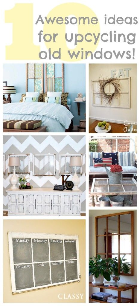 10 ideas for upcycling old windows - these are awesome!   www.classyclutter.net