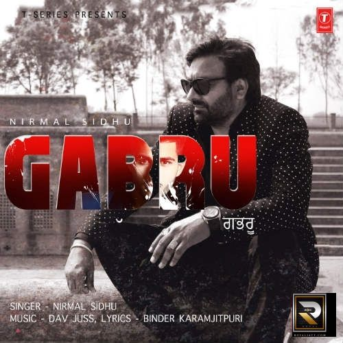 "Gabru Is The Song From Single Track Category.This Song Is Performed By ""Nirmal Sidhu""."