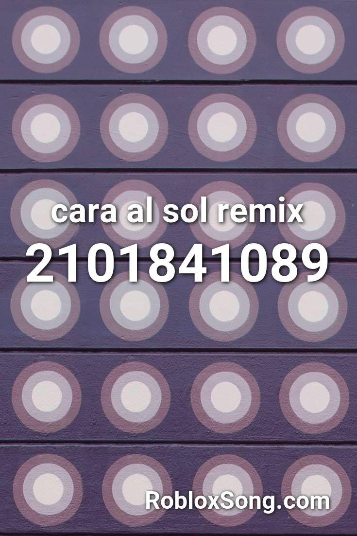 Cara Al Sol Remix Roblox Id Roblox Music Codes Roblox Coding Fearless