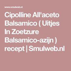 Cipolline All'aceto Balsamico ( Uitjes In Zoetzure Balsamico-azijn ) recept | Smulweb.nl