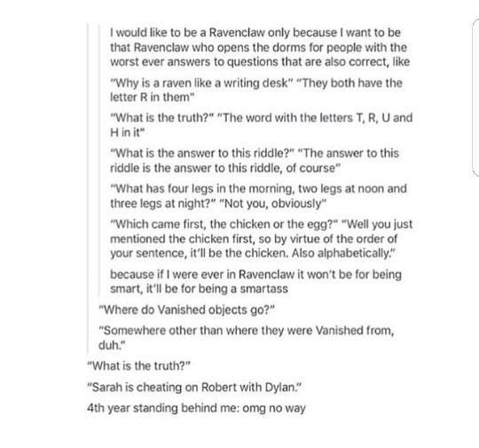 Excuse that bit of language but this is me. I'm in Ravenclaw but I never thought I was that smart, so this suits me perfectly.