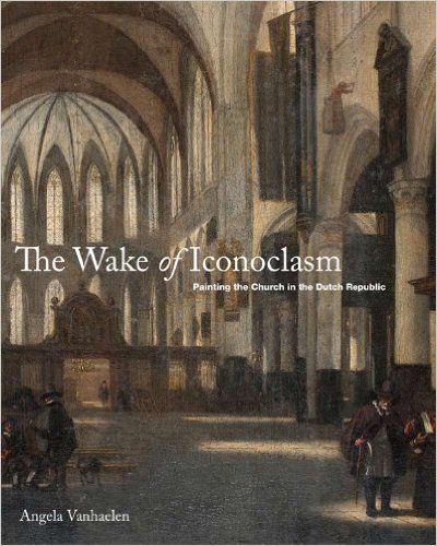 The Wake of Iconoclasm: Painting the Church in the Dutch Republic: Amazon.co.uk: Penn State University: 9780271050614: Books