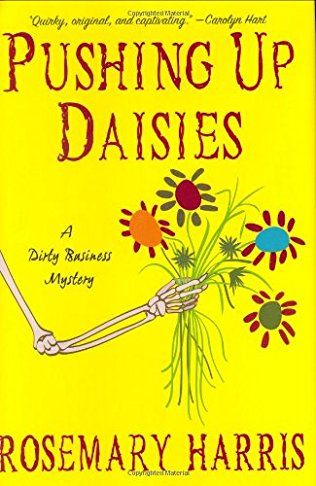 Pushing Up Daisies (2008) (The first book in the Dirty Business Mystery series) A novel by Rosemary Harris