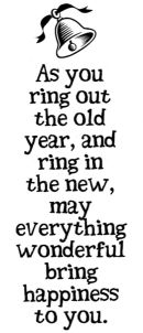 Ring the Bells - As you ring out the old year, and ring int he new, may everything wonderful bring happiness to you.