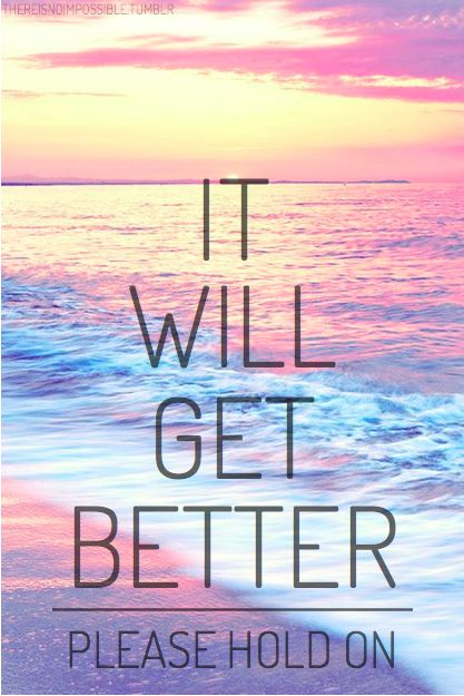 It will get better ! My best friend ever just told me this today....I am taking this advice!!!!