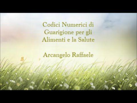 ▶ Codici Numerici di Guarigione per gli Alimenti e la Salute--- Arcangelo Raffaele - YouTube
