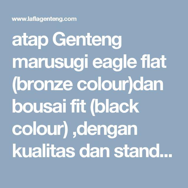 atap Genteng marusugi eagle flat (bronze colour)dan bousai fit (black colour) ,dengan kualitas dan standar made in jepang,dibuat dengan teknologi P212141