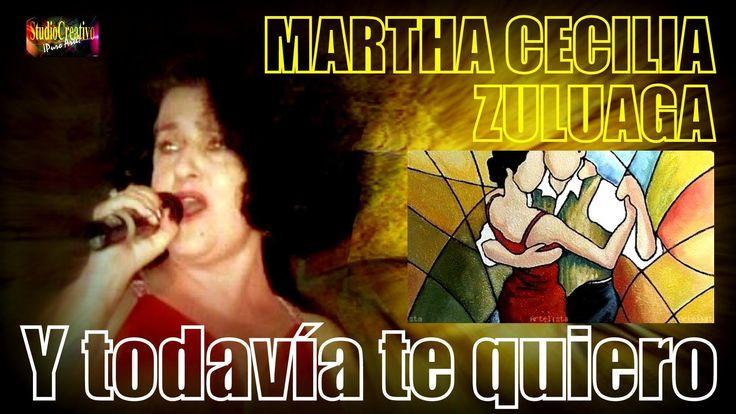 Y TODAVÍA TE QUIERO - MARTHA CECILIA ZULUAGA - TANGO