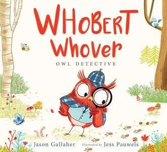 WHOBERT WHOVER, OWL DETECTIVE - Karlin Gray