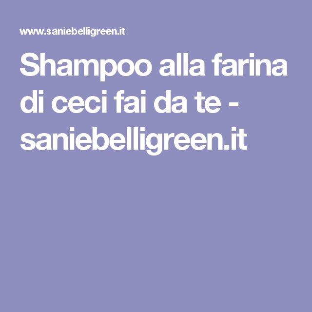 Shampoo alla farina di ceci fai da te - saniebelligreen.it
