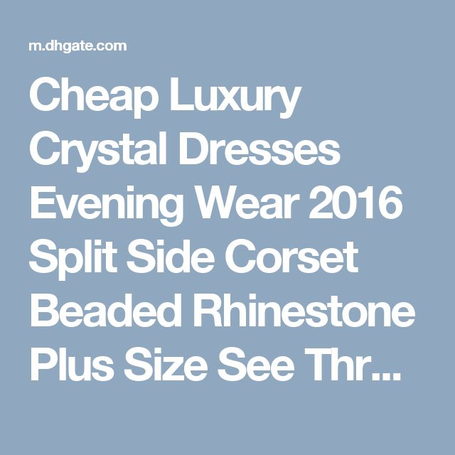 Cheap Luxury Crystal Dresses Evening Wear 2016 Split Side Corset Beaded Rhinestone Plus Size See Through Champagne Women Mermaid Party Prom Dress As Low As $187.84, Also Buy White Short Prom Dresses Wholesale Prom Dresses From Toprated| Dhgate Mobile