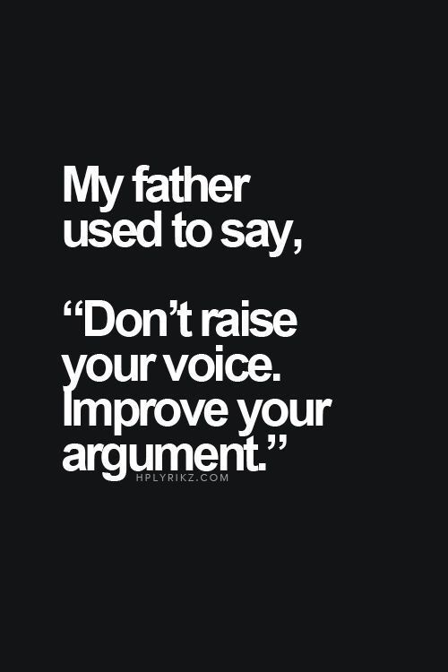 don't raise your voice, you fool...
