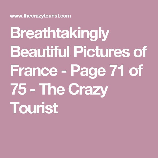 Breathtakingly Beautiful Pictures of France - Page 71 of 75 - The Crazy Tourist