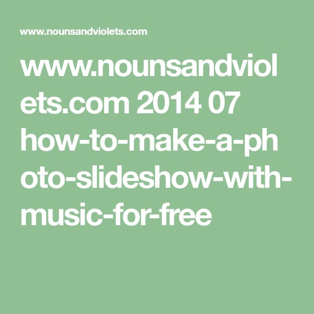 www.nounsandviolets.com 2014 07 how-to-make-a-photo-slideshow-with-music-for-free