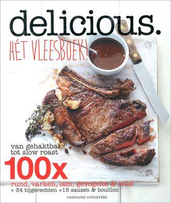 Delicious. hét vleesboek! : van gehaktbal tot slow roast : 100x rund, varken, lam, gevogelte & wild + 34 bijgerechten…