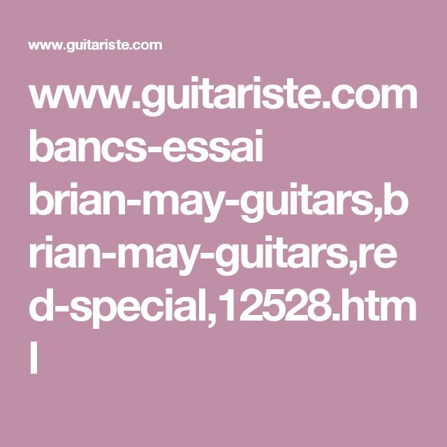 www.guitariste.com bancs-essai brian-may-guitars,brian-may-guitars,red-special,12528.html