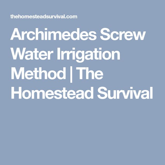 Archimedes Screw Water Irrigation Method | The Homestead Survival