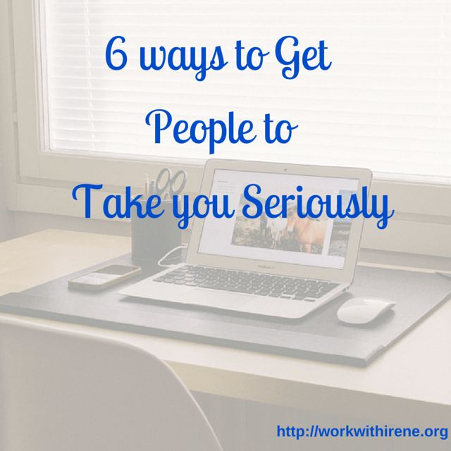 6 ways to get people to take you seriously if you want to get anywhere in business today! There really is a secret to making a very good impression. Let
