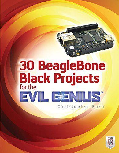 30 BeagleBone Black Projects for the Evil Genius - http://www.kindle-free-books.com/30-beaglebone-black-projects-for-the-evil-genius