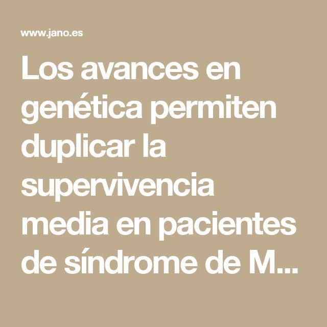 Los avances en genética permiten duplicar la supervivencia media en pacientes de síndrome de Marfan  - JANO.es - ELSEVIER