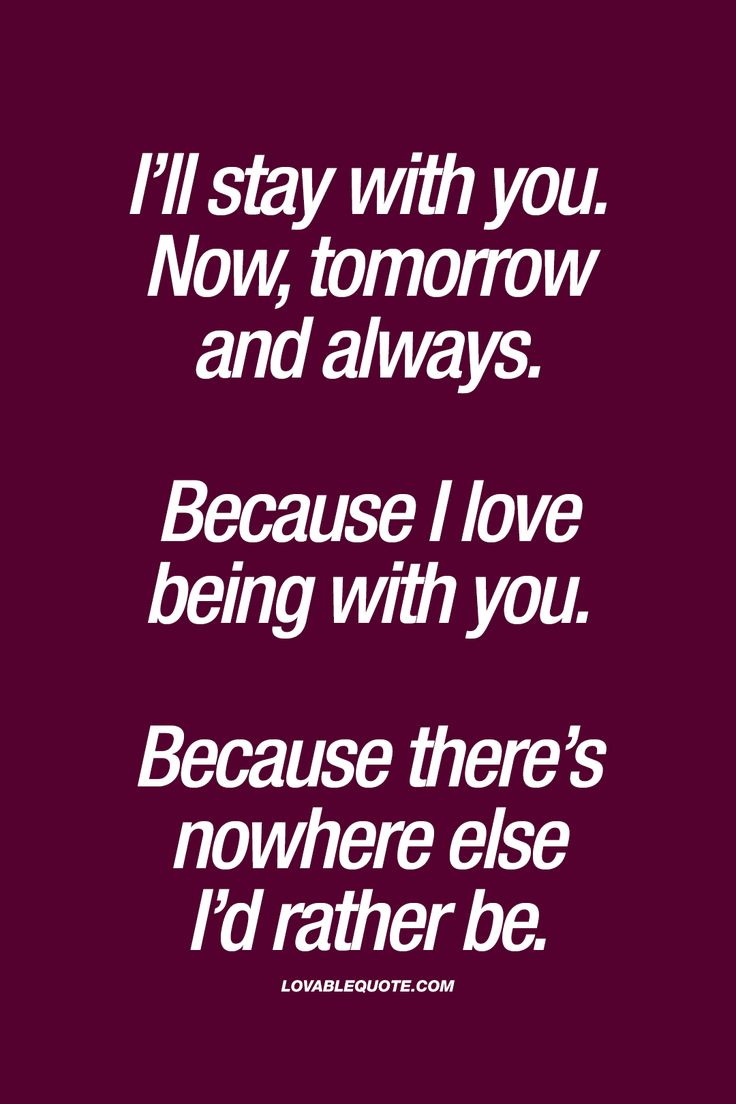 """""""I'll stay with you. Now, tomorrow and always. Because I love being with you. Because there's nowhere else I'd rather be."""" 