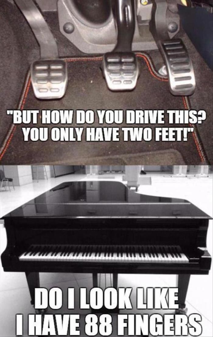 It's even funnier because pianos have 3 pedals too --> from previous pinner