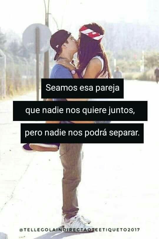 Seamos esa pareja que nadie nos quiere juntos, pero nadie nos podrá separar .  #TeLlegoLaIndirectaOTeEtiqueto? :$