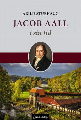 Endelig kommer biografien om Jacob Aall! Industrimannen, politikeren, debattanten og forfatteren som hadde en sentral rolle før, under og etter 1814.
