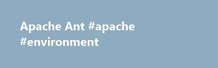 Apache Ant #apache #environment http://oregon.nef2.com/apache-ant-apache-environment/  # Welcome Apache Ant Apache Ant is a Java library and command-line tool whose mission is to drive processes described in build files as targets and extension points dependent upon each other. The main known usage of Ant is the build of Java applications. Ant supplies a number of built-in tasks allowing to compile, assemble, test and run Java applications. Ant can also be used effectively to build non Java…