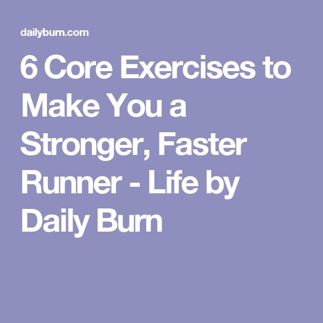 6 Core Exercises to Make You a Stronger, Faster Runner - Life by Daily Burn
