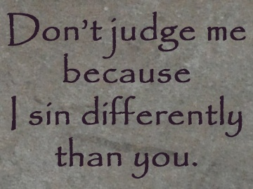 Don't judge...: Thoughts, Don'T Judges Me, Sin Difference, Wisdom, So True, Truths, Quotes Sayings, Living, Inspiration Quotes