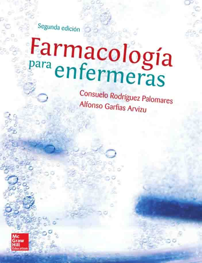 FARMACOLOGÍA PARA ENFERMERAS 2ED Autores: Alfonso Garfias Arvizu y Consuelo Rodríguez Palomares  Editorial: McGraw-Hill Edición: 2 ISBN: 9786071505538 ISBN ebook: 9781456239893 Páginas: 870 Área: Ciencias y Salud Sección: Biología y Ciencias de la Salud