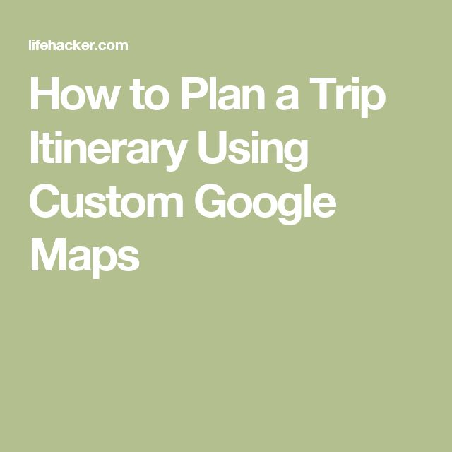 How to Plan a Trip Itinerary Using Custom Google Maps