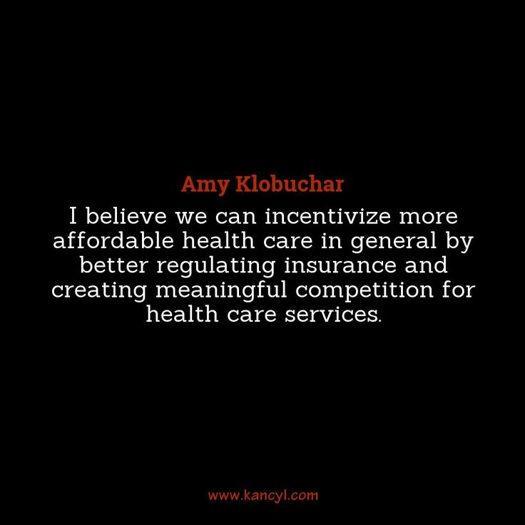 """""""I believe we can incentivize more affordable health care in general by better regulating insurance and creating meaningful competition for health care services."""", Amy Klobuchar"""