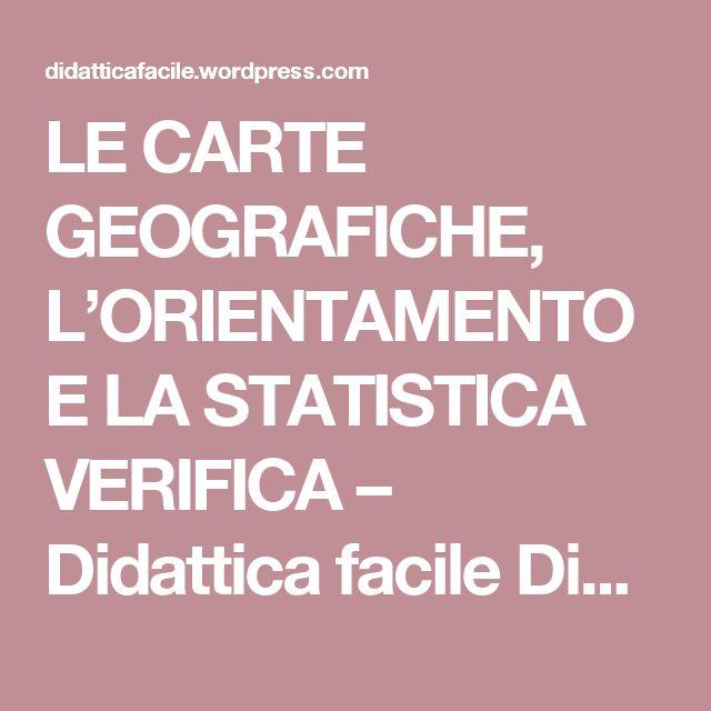 LE CARTE GEOGRAFICHE, L'ORIENTAMENTO E LA STATISTICA VERIFICA – Didattica facile Didattica inclusiva