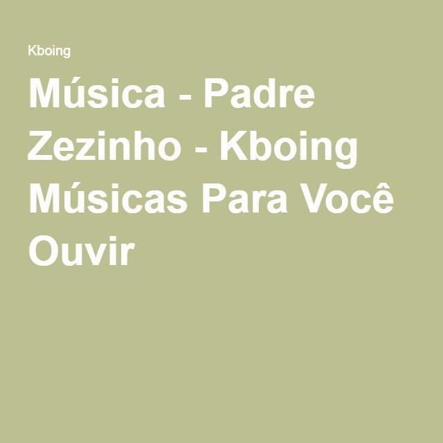 Música - Padre Zezinho - Kboing Músicas Para Você Ouvir