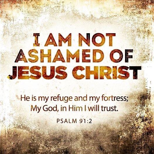 I am not ashamed of Jesus Christ!