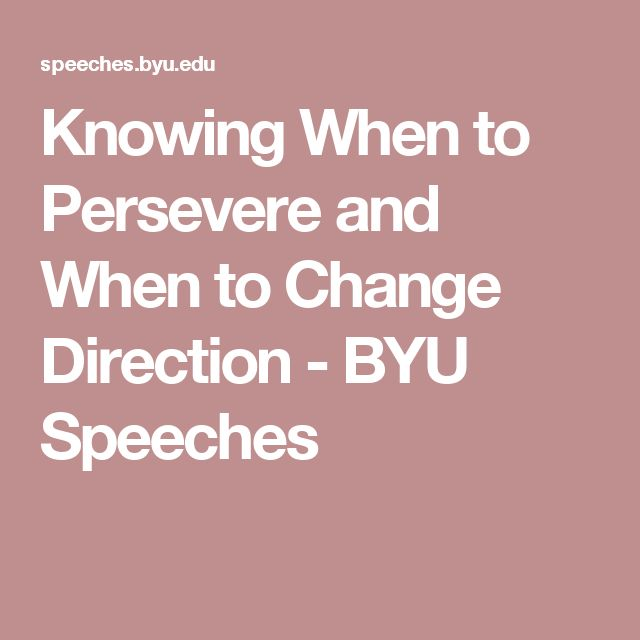 Knowing When to Persevere and When to Change Direction - BYU Speeches