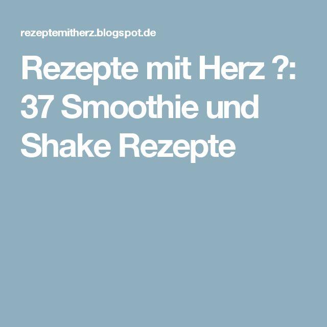Rezepte mit Herz ♥: 37 Smoothie und Shake Rezepte