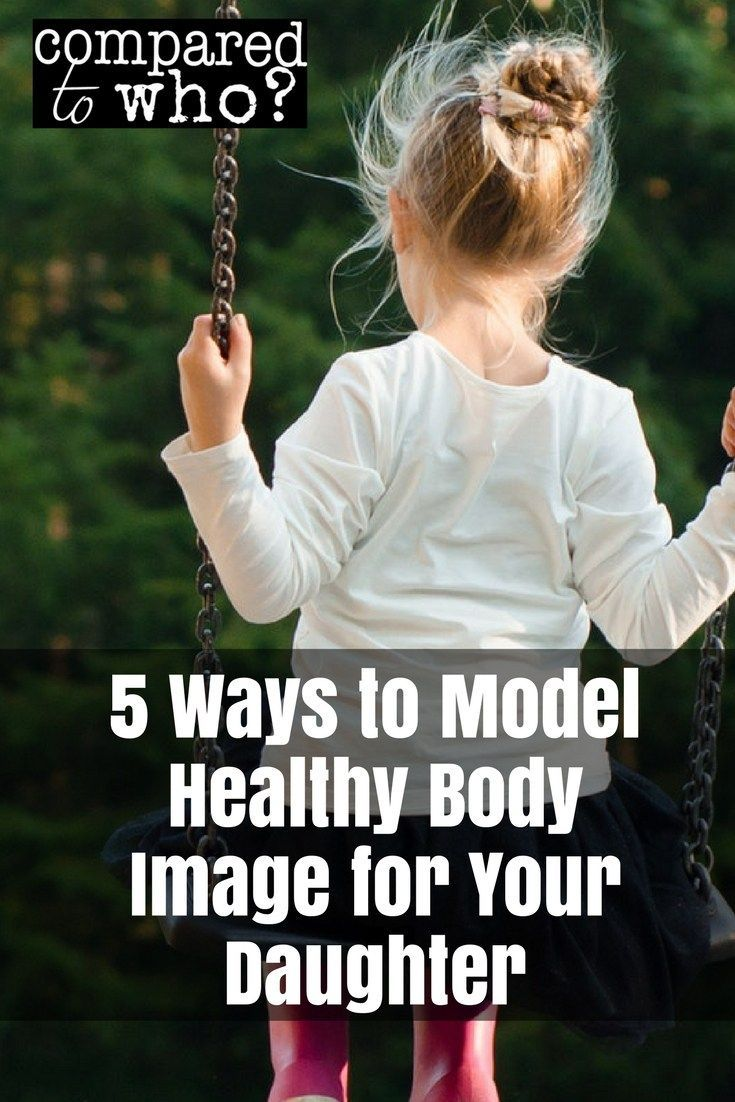 Awesome suggestions for every #girlmom. 5 Ways to Model Healthy Body Image for Your Daughter. #comparison #bodyimage #help