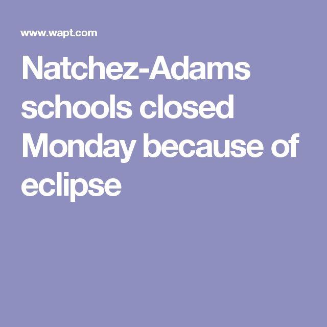 Natchez-Adams schools closed Monday because of eclipse