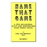 Name That Game:  A Few Hilarious, Silly and Ridiculous Game Show Ideas (Paperback)By Ima Snidely