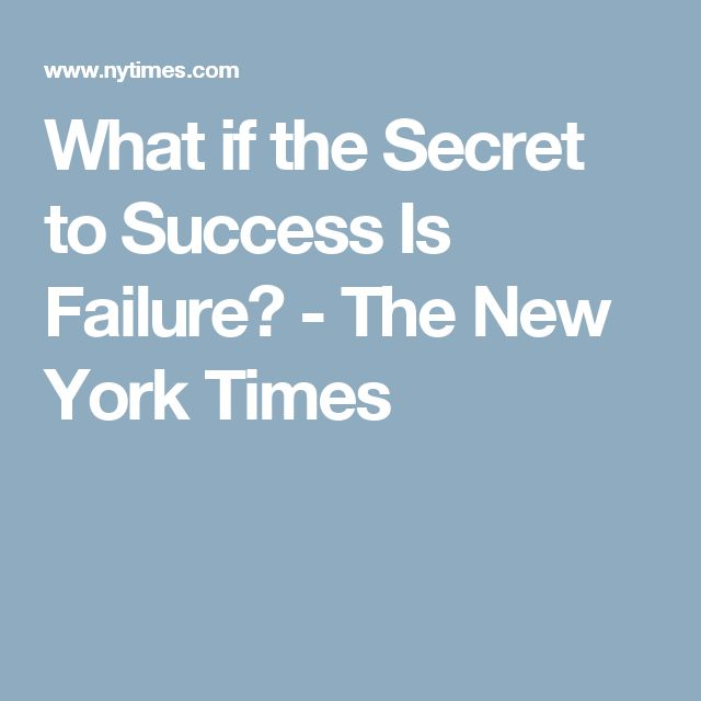 What if the Secret to Success Is Failure? - The New York Times
