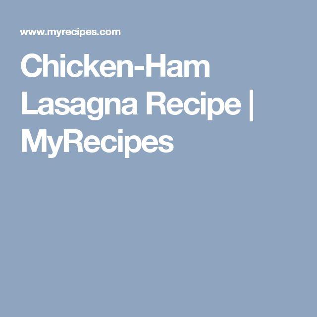 Chicken-Ham Lasagna Recipe | MyRecipes