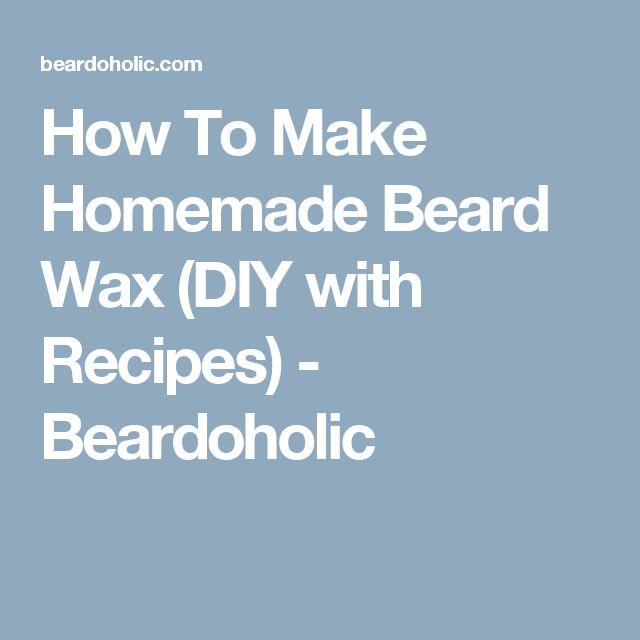 How To Make Homemade Beard Wax (DIY with Recipes) - Beardoholic