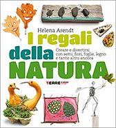 I regali della natura - Helena Arendt - Acchiappastorie - Gli ultimi libri usciti